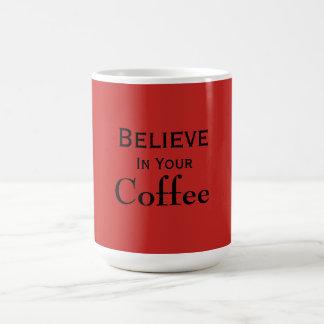 """Believe in your Coffee"" Mug"