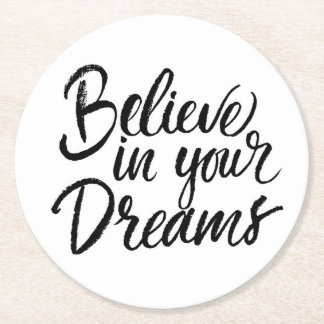Believe In Your Dreams Round Paper Coaster