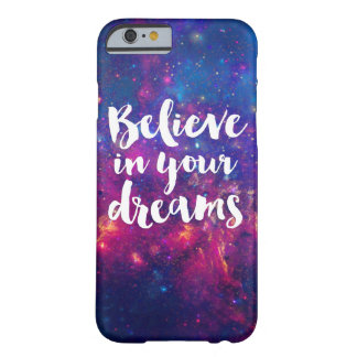 Believe in your dreams typography galaxy barely there iPhone 6 case