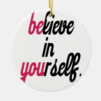 Believe in your self(3).png round ceramic ornament