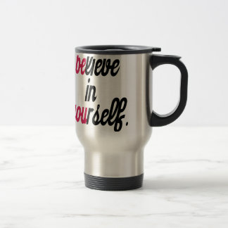 Believe in your self(3).png travel mug