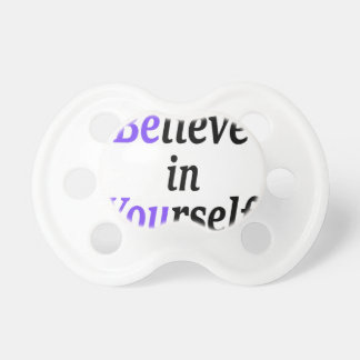Believe In Your Self.png Pacifier