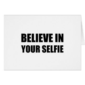 Believe In Your Selfie Card