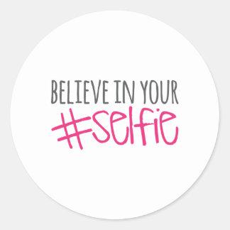 Believe in Your Selfie Classic Round Sticker