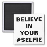 Believe In Your #Selfie Funny Square Magnet