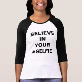 Believe In Your #Selfie Funny T-Shirt