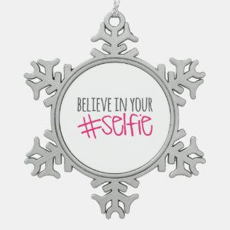 Believe in Your Selfie Snowflake Pewter Christmas Ornament
