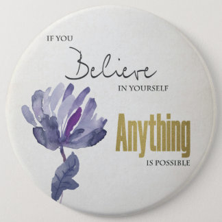BELIEVE IN YOURSELF, ANYTHING POSSIBLE BLUE FLORAL 6 INCH ROUND BUTTON