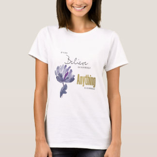 BELIEVE IN YOURSELF, ANYTHING POSSIBLE BLUE FLORAL T-Shirt