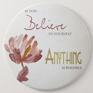 BELIEVE IN YOURSELF, ANYTHING POSSIBLE RUST FLORAL 6 INCH ROUND BUTTON