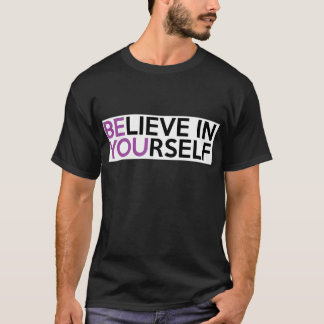 Believe in Yourself - Be You T-Shirt