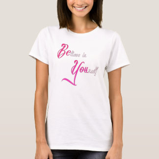 Believe in Yourself - be You tattoo girly quote T-Shirt