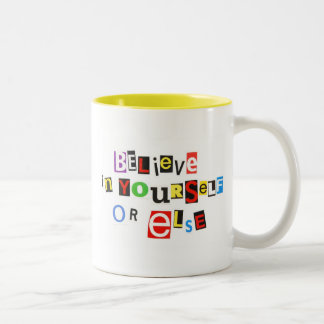 Believe in yourself or else Two-Tone coffee mug