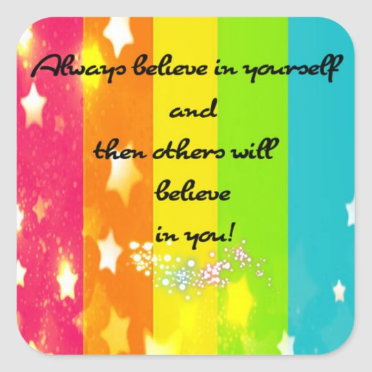 Believe in yourself square sticker
