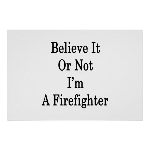 Believe It Or Not I'm A Firefighter Poster
