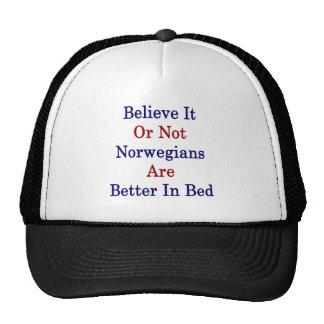 Believe It Or Not Norwegians Are Better In Bed Trucker Hat