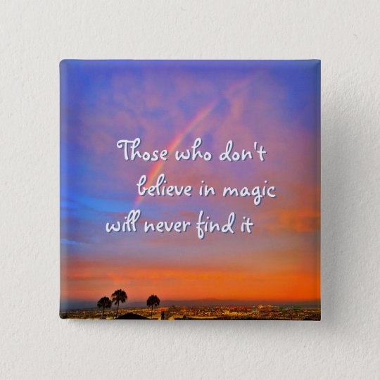 """Believe magic"" quote rainbow sunrise photo button"