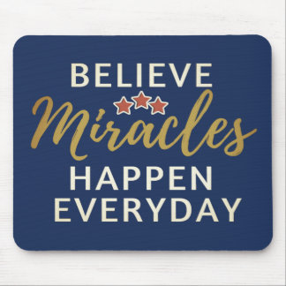 Believe, Miracles Happen Everyday Mousepad