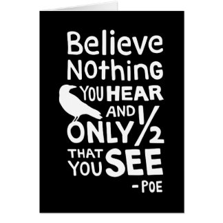 """""""Believe Nothing You Hear..."""" Quote by Poe Card"""