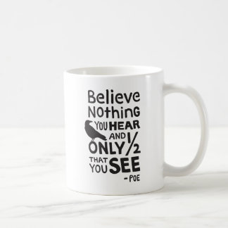 """Believe Nothing You Hear..."" Quote by Poe Coffee Mug"