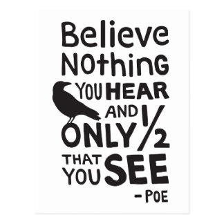 """Believe Nothing You Hear..."" Quote by Poe Postcard"