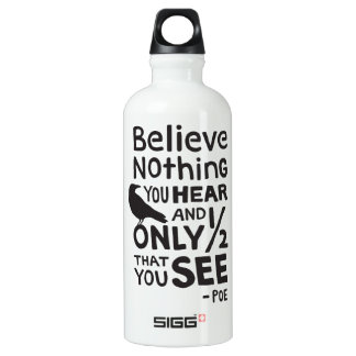 """""""Believe Nothing You Hear..."""" Quote by Poe Water Bottle"""