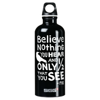 """Believe Nothing You Hear..."" Quote by Poe Water Bottle"