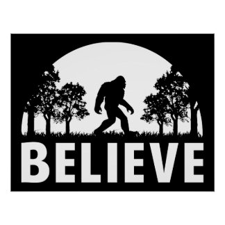Believe Sasquatch Poster