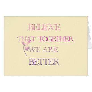 """Believe that together we are better"" Card"