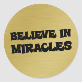 Believe that you can make miracles happen (2) round sticker