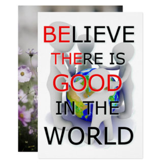 Believe there is good in the World card