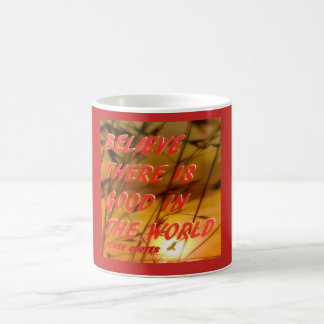 """""""BELIEVE THERE IS GOOD IN THE WORLD"""" COFFEE MUG"""