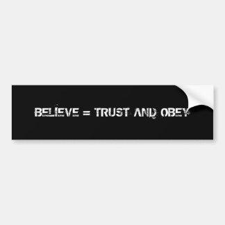 BELIEVE = TRUST AND OBEY BUMPER STICKER