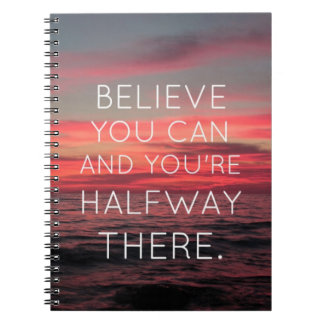 Believe you can,and your halfway there spiral note book