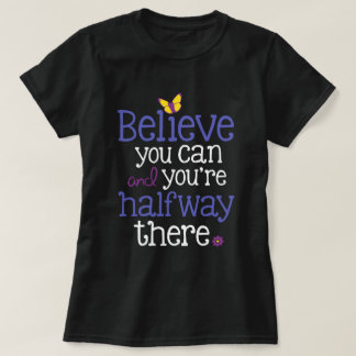 """Believe you can and you're halfway there"" Dark T T-Shirt"