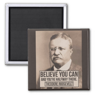 Believe you can and you're halfway there magnet
