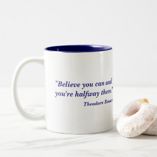 Believe You Can Theodore Roosevelt Quote Two-Tone Coffee Mug