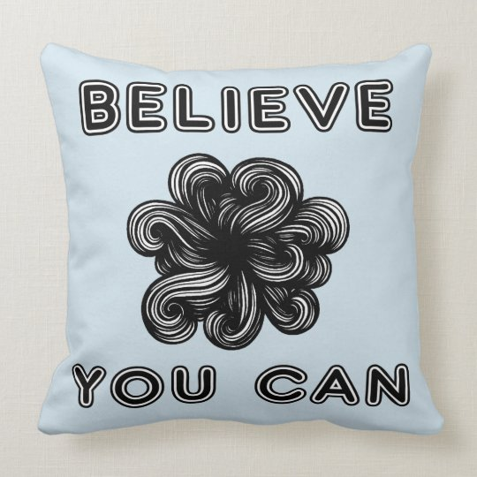 """Believe You Can"" Throw Pillow 20"" x 20"""