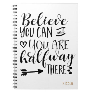 BELIEVE YOU CAN & YOU ARE HALFWAY THERE Custom Spiral Notebook
