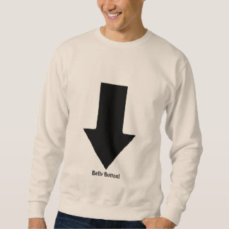 Belly Button . . . ;) - Just Kidding! Sweatshirt