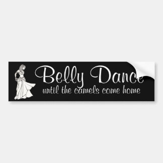 Belly Dance until the camels come home Bumper Sticker