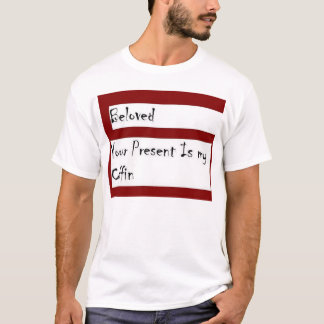 Beloved-Your present is my coffin. T-Shirt