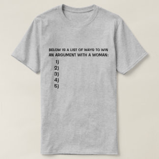 BELOW IS A LIST OF WAYS TO WIN AN ARGUMENT WITH A T-Shirt
