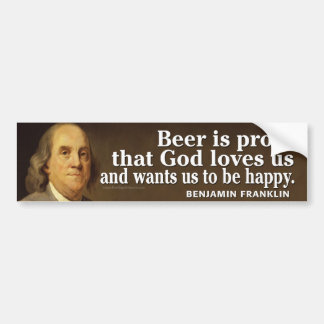 Ben Franklin Quote on Beer and God Bumper Sticker