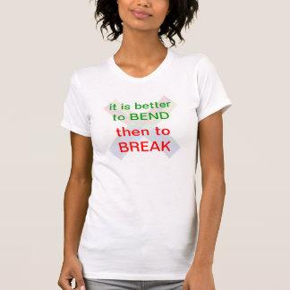 BEND OR BREAK : Wisdom words T Shirts