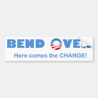 Bend Over Here Comes the Change! Bumper Sticker