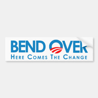 BEND OVER: Here comes the change Bumper Sticker