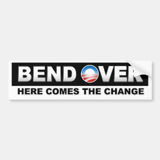 Bend Over Here Comes The Change - Obama Bumper Sticker