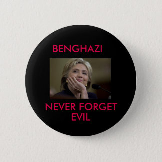 BENGHAZI NEVER FORGET EVIL 2 INCH ROUND BUTTON