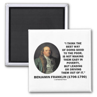 Benjamin Franklin Best Way Of Doing Good Poor Magnet